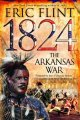 1824: The Arkansas War Eric Flint 9:30 PM EST November 29, 2006